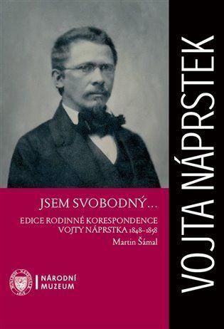 Jsem svobodný… Edice rodinné korespondence Vojty Náprstka 1848–1858