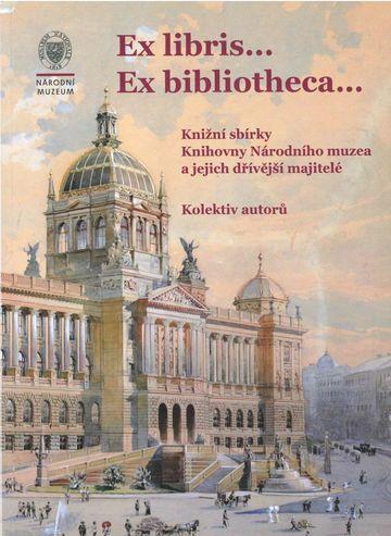 Ex libris... Ex bibliotheca… Knižní sbírky Knihovny Národního muzea a jejich dřívější majitelé