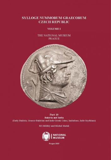 Sylloge Nummorum Graecorum. Czech Republic. Volume I. The National Museum, Prague. Part 10. Baktria and India (Early Baktria, Graeco-Baktrian and Indo-Greek Coins, Imitations, Indo-Scythians).