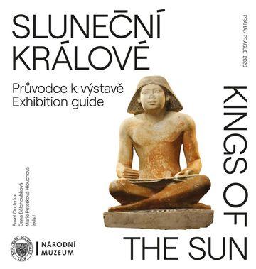Sluneční králové. Průvodce k výstavě / Kings of the Sun. Exhibiton guide