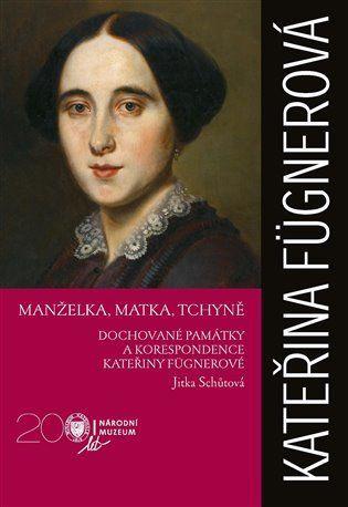 Manželka, matka, tchyně. Dochované památky a korespondence Kateřiny Fügnerové.
