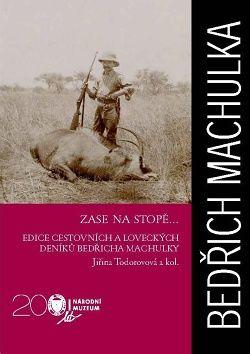 Zase na stopě… Edice cestovních a loveckých deníků Bedřicha Machulky