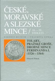Czech, Moravian and Silesian Coins from the 10th till the 20th centuries. Volume IV. Part 1. Talers, Prague Groschen and small Coins of Ferdinand I (1526–1564)