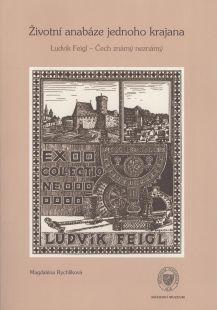 Životní anabáze jednoho krajana. / Anabasis of one Countryman. Ludvík Feigl known and unknown.