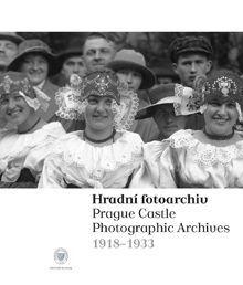 Hradní fotoarchiv / The Prague Castle Photographic Archives 1918–1933.