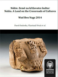 Núbie. Země na křižovatce kultur. / Nubia. A Land on the Crossroads of Cultures. Wad Ben Naga 2014.