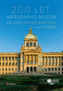 200 let Národního muzea ve 200 fotografiích / National Museum: 200 Years in 200 Photographs