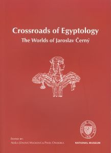 Crossroads of Egyptology. The Worlds of Jaroslav Černý