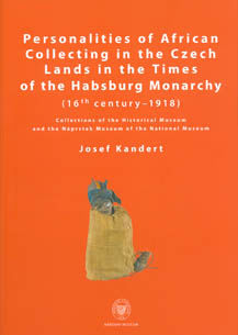 Personalities of African Collecting in the Czech Lands in the Times of the Habsburg Monarchy (16th century–1918)