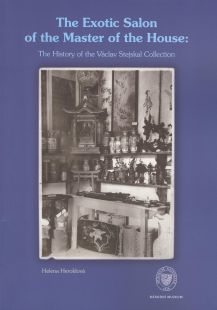 The Exotic Salon of the Master of the House: The History of the Václav Stejskal Collection.