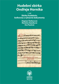 The Musical Collection of Ondřej Horník, Part I Musical Manuscripts and Prints, Library, Photographs, and Works of Visual Art