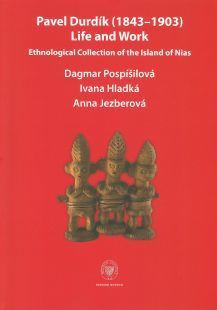 Pavel Durdík (1843–1903), Life and Work. Ethnological Collection of the Island of Nias