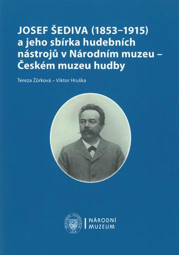 Josef Šediva (1853–1915) a jeho sbírka hudebních nástrojů v Národním muzeu – Českém muzeu hudby