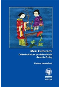 Mezi kulturami. Oděvní výšivka v pozdním období dynastie Čching