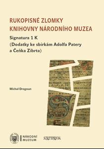 Rukopisné zlomky Knihovny Národního muzea. Signatura 1 K (Dodatky ke sbírkám Adolfa Patery a Čeňka Zíbrta)