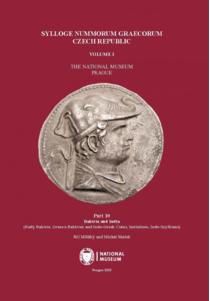 Sylloge Nummorum Graecorum. Czech Republic. Volume I. The National Museum, Prague. Part 10. Baktria and India (Early Baktria, Graeco-Baktrian and Indo-Greek Coins, Imitations, Indo-Scythians).