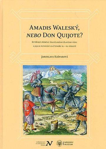 Amadis Waleský, nebo Don Quijote? Rytířské příběhy španělského Zlatého věku a jejich putování za čtenáři 16.–18. století