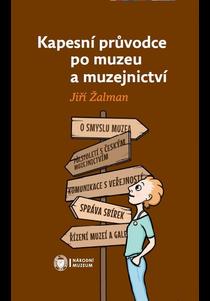Kapesní průvodce po muzeu a muzejnictví (fiktivní rozhovor Jiřího Žalmana s muzejní elévkou)