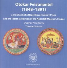 Otokar Feistmantel (1848–1891) a indická sbírka Náprstkova muzea v Praze / and the Indian Collection of the Náprstek Museum, Prague