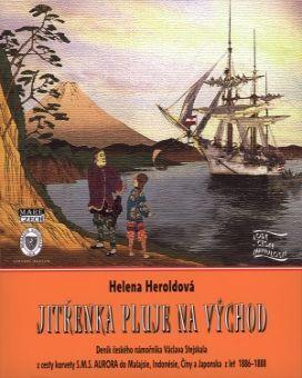 Jitřenka pluje na východ: Deník českého námořníka Václava Stejskala z cesty korvety S.M.S.AURORA do Malajsie, Indonesie, Číny a Japonska z let 1886–1888