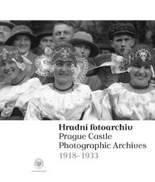 Hradní fotoarchiv / The Prague Castle Photographic Archives 1918–1933.