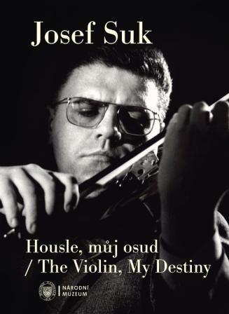 Josef Suk. Housle, můj osud / The Violin, My Destiny