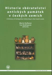 Historie sběratelství antických památek v českých zemích / A History of Antiquities Collecting in the Czech Lands