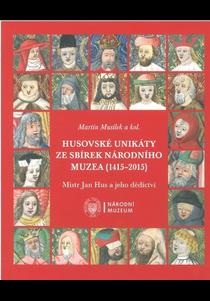 Husovské unikáty ze sbírek Národního muzea (1415–2015). Mistr Jan Hus a jeho dědictví