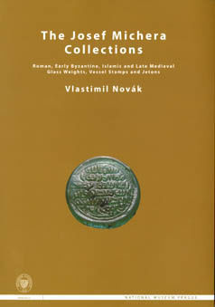 The Josef Michera Collections: Roman, Early Byzantine, Islamic and Late Medieval Glass Weights, Vessel Stamps and Jetons