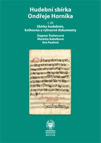 Hudební sbírka Ondřeje Horníka, 1. díl: Sbírka hudebnin, knihovna a výtvarné dokumenty
