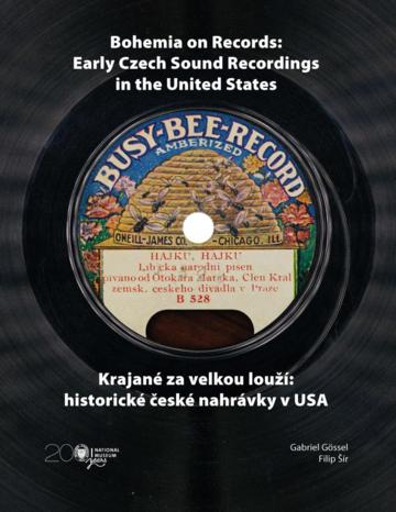 Bohemia on Records: Early Czech Sound Recordings in the United States / Krajané za velkou louží: historické české nahrávky v USA